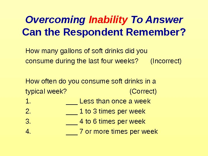 Overcoming Inability To Answer Can the Respondent Remember? How many gallons of soft drinks