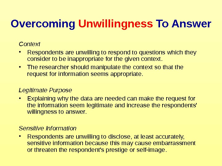 Overcoming Unwillingness To Answer Context • Respondents are unwilling to respond to questions which