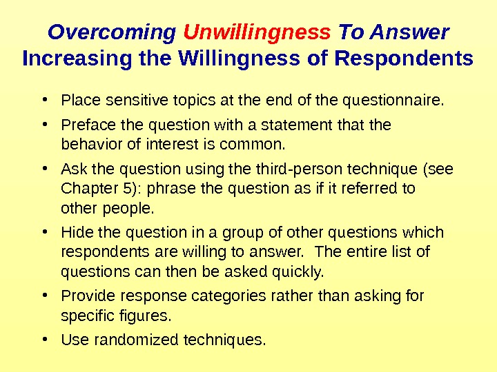 Overcoming Unwillingness To Answer Increasing the Willingness of Respondents • Place sensitive topics at