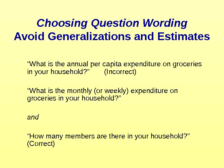 "Choosing Question Wording Avoid Generalizations and Estimates  "" What is the annual per"