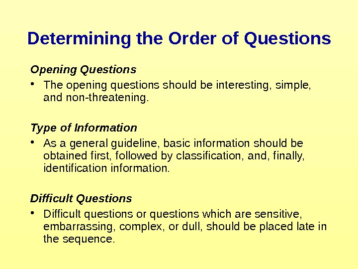 Determining the Order of Questions Opening Questions • The opening questions should be interesting,