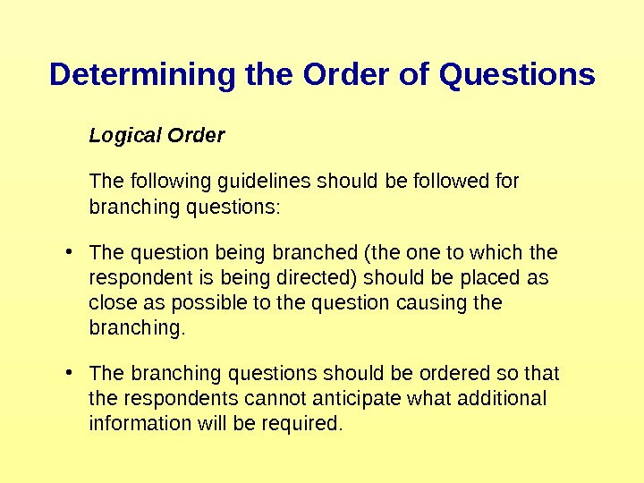 Determining the Order of Questions Logical Order The following guidelines should be followed for