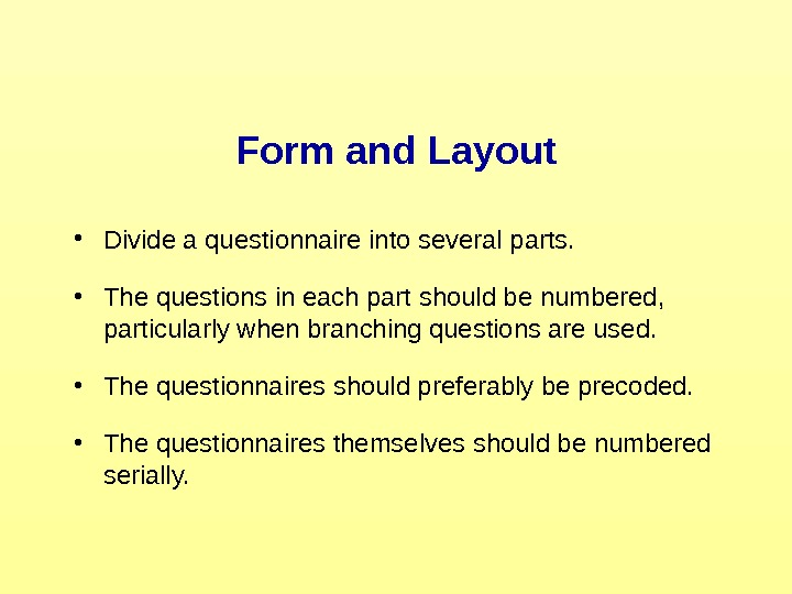 Form and Layout • Divide a questionnaire into several parts.  • The questions