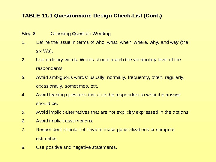 TABLE 11. 1 Questionnaire Design Check-List (Cont. )  Step 6 Choosing Question Wording