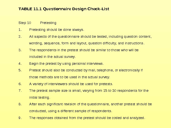 TABLE 11. 1 Questionnaire Design Check-List  Step 10 Pretesting 1. Pretesting should be