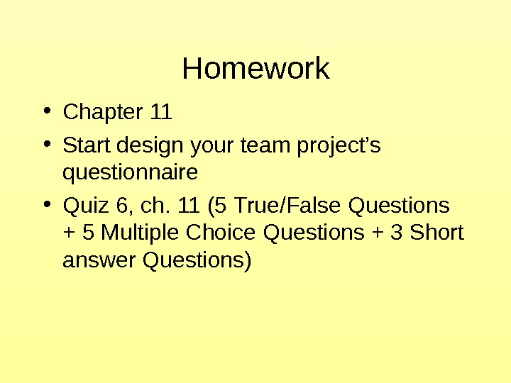 Homework • Chapter 11 • Start design your team project's questionnaire • Quiz 6,