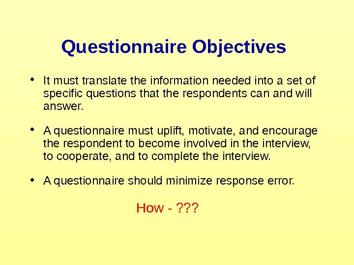 Questionnaire Objectives • It must translate the information needed into a set of specific