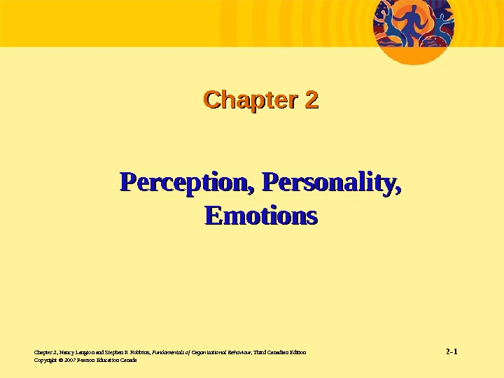 Chapter 2, Nancy Langton and Stephen P. Robbins,  Fundamentals of Organizational Behaviour,  Third Canadian