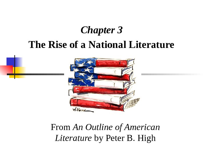 Chapter 3  The Rise of a National Literature  From An Outline of American Literature