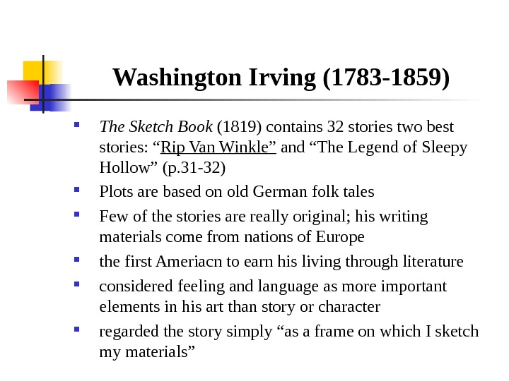 "Washington Irving (1783 -1859) The Sketch Book (1819) contains 32 stories two best stories: "" Rip"