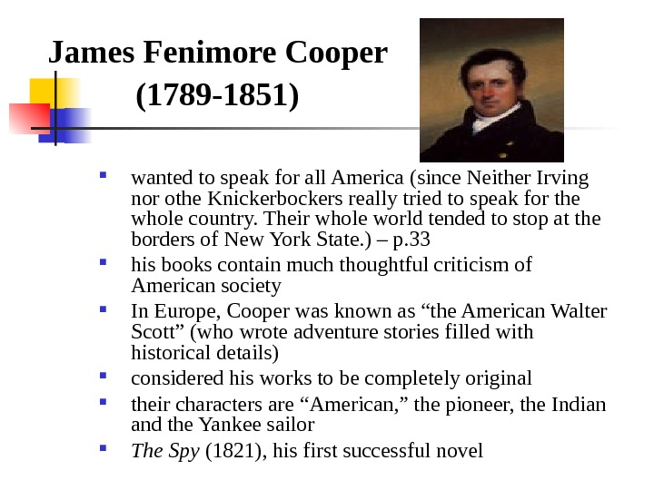 James Fenimore Cooper (1789 -1851)  wanted to speak for all America (since Neither Irving nor