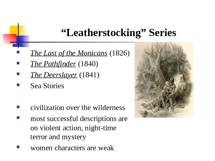 """ Leatherstocking"" Series The Last of the Monicans (1826)  The Pathfinder (1840) The Deerslayer (1841)"