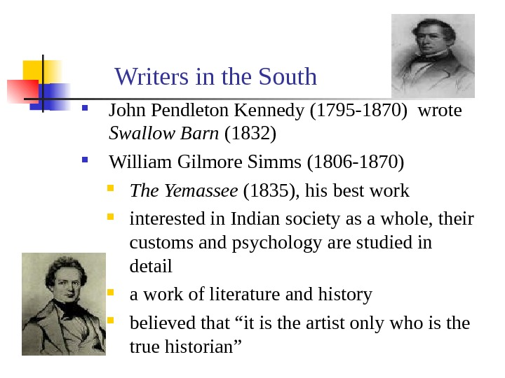 Writers in the South John Pendleton Kennedy (1795 -1870)  wrote  Swallow Barn (1832) William