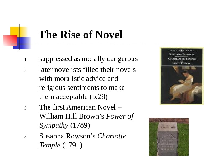 The Rise of Novel 1. suppressed as morally dangerous 2. later novelists filled their novels with