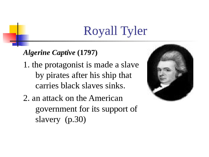 Royall Tyler Algerine Captive (1797) 1. the protagonist is made a slave by pirates after his