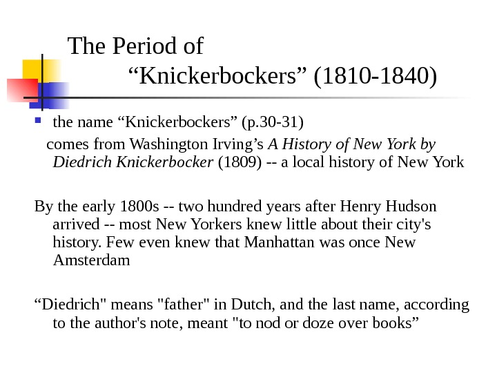 "The Period of ""Knickerbockers"" (1810 -1840) the name ""Knickerbockers"" (p. 30 -31) comes from Washington Irving's"