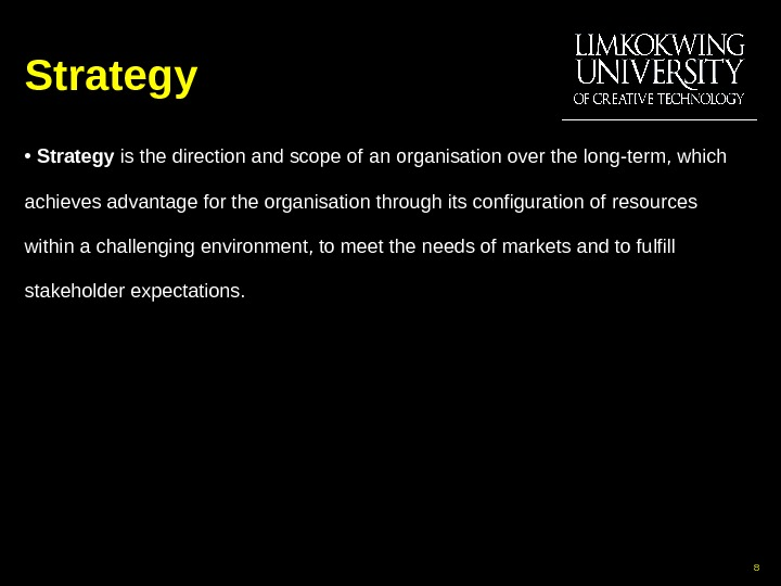 Strategy •  Strategy is the direction and scope of  an organisation over the long-term,