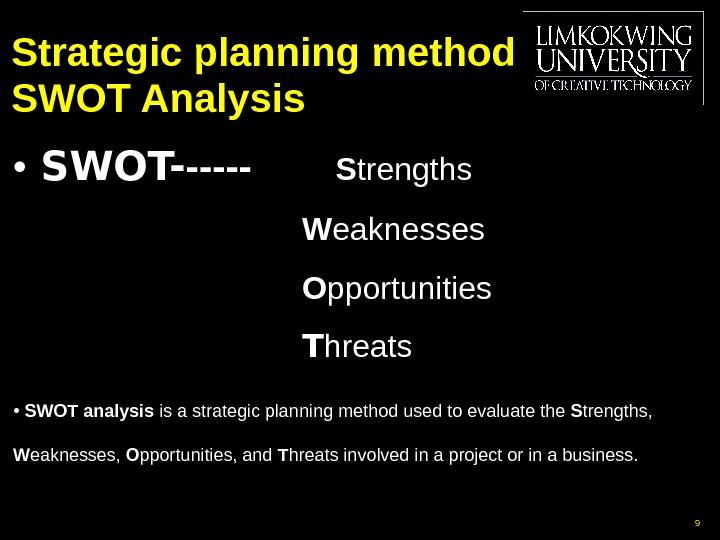 Strategic planning method SWOT Analysis •  SWOT- -----  S trengths W eaknesses O pportunities