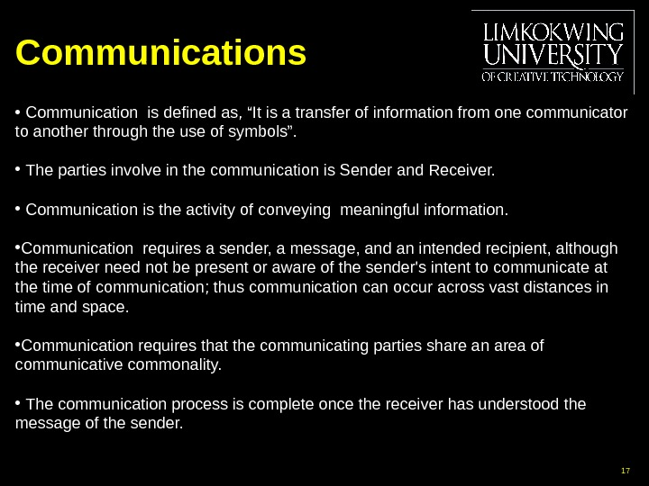 "Communications •  Communication is defined as, ""It is a transfer of information from one communicator"