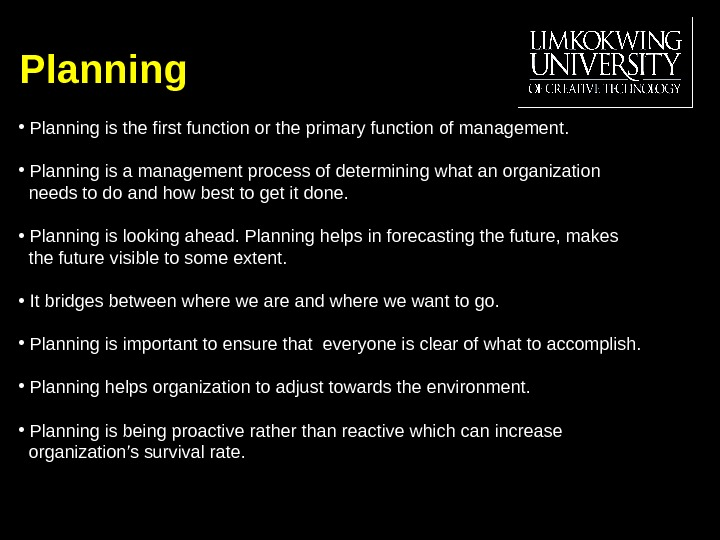 Planning •  Planning is the first function or the primary function of management.  •