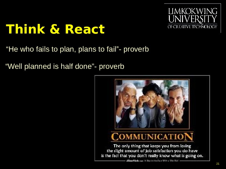 "Think & React "" He who fails to plan, plans to fail""- proverb "" Well planned"