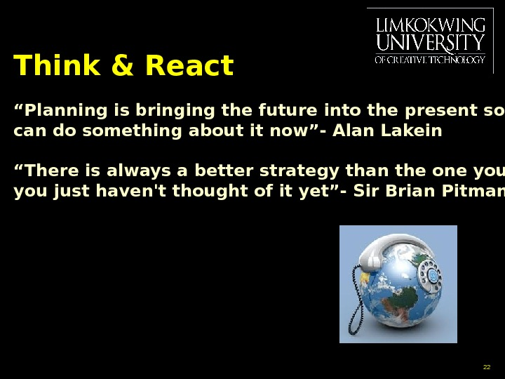 "Think & React "" Planning is bringing the future into the present so that you can"