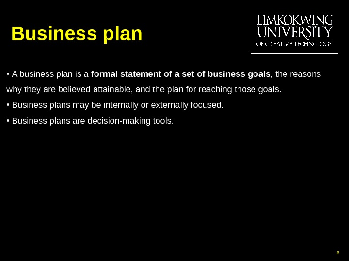 Business plan •  A business plan is a formal statement  of a set of