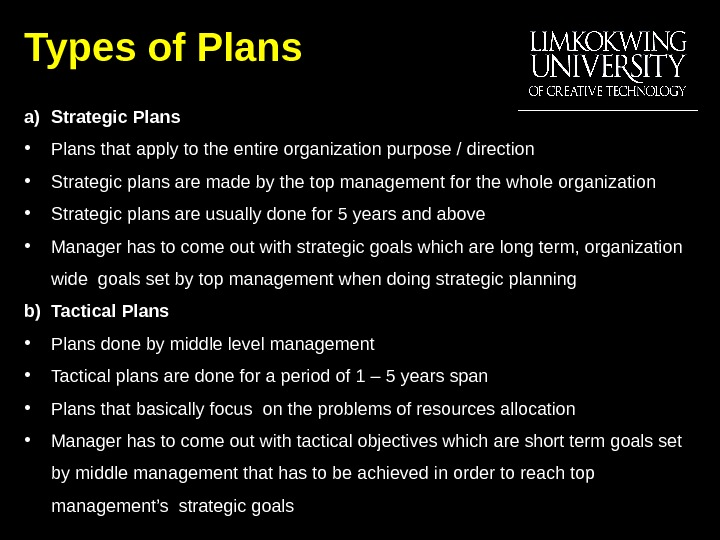 Types of Plans a) Strategic Plans • Plans that apply to the entire organization purpose /