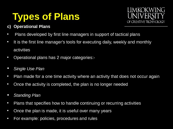 c) Operational Plans •  Plans developed by first line managers in support of tactical plans