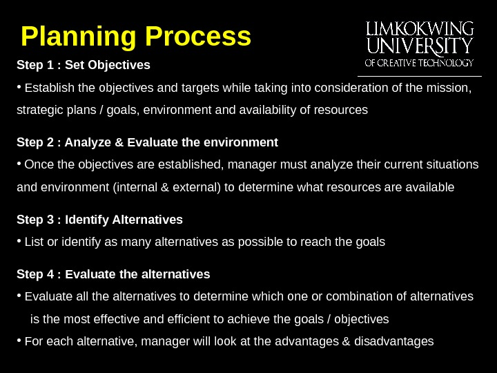 Planning Process Step 1 : Set Objectives •  Establish the objectives and targets while taking