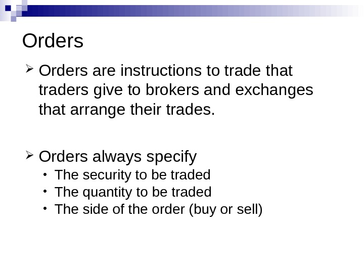 Orders are instructions to trade that traders give to brokers and exchanges that arrange their trades.