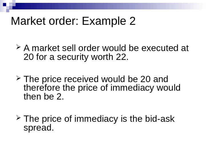 Market order: Example 2 A market sell order would be executed at 20 for a security