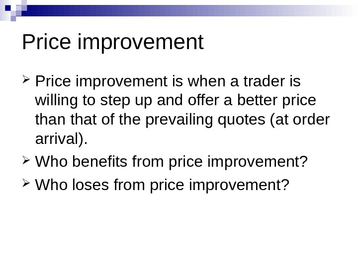 Price improvement is when a trader is willing to step up and offer a better price