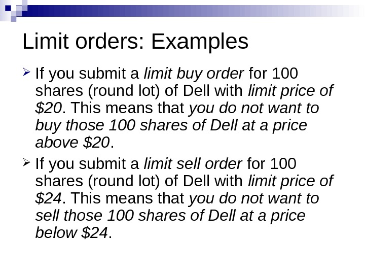Limit orders: Examples If you submit a limit buy order for 100 shares (round lot) of