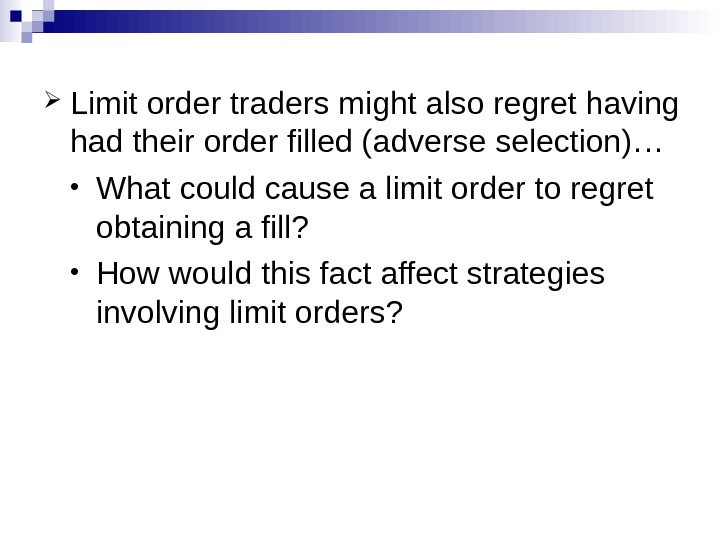 Limit order traders might also regret having had their order filled (adverse selection)… • What