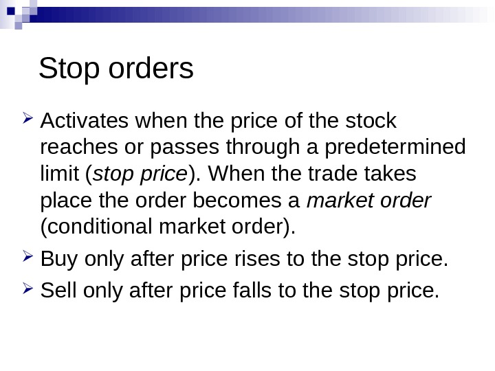 Stop orders Activates when the price of the stock reaches or passes through a predetermined limit