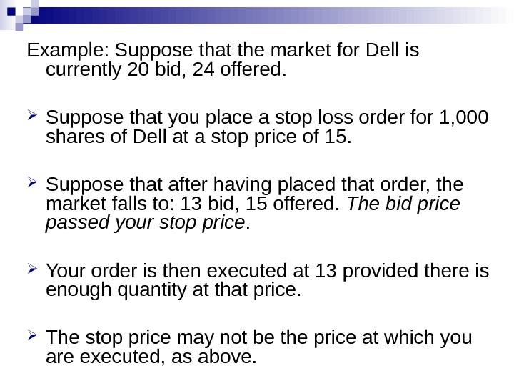 Example: Suppose that the market for Dell is currently 20 bid, 24 offered.  Suppose that