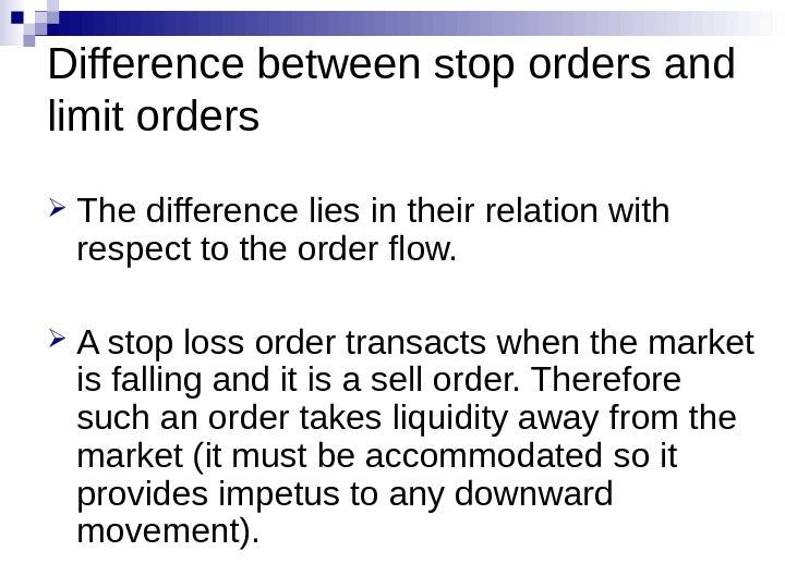 Difference between stop orders and limit orders The difference lies in their relation with respect to