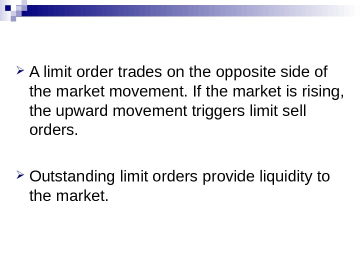 A limit order trades on the opposite side of the market movement. If the market