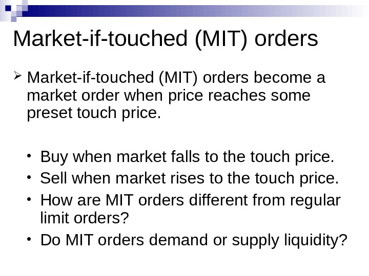 Market-if-touched (MIT) orders become a market order when price reaches some preset touch price.