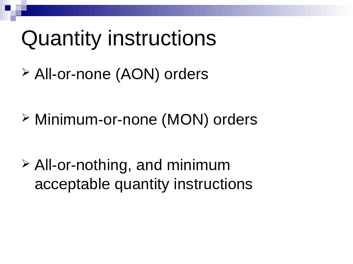 Quantity instructions All-or-none (AON) orders Minimum-or-none (MON) orders All-or-nothing, and minimum acceptable quantity instructions