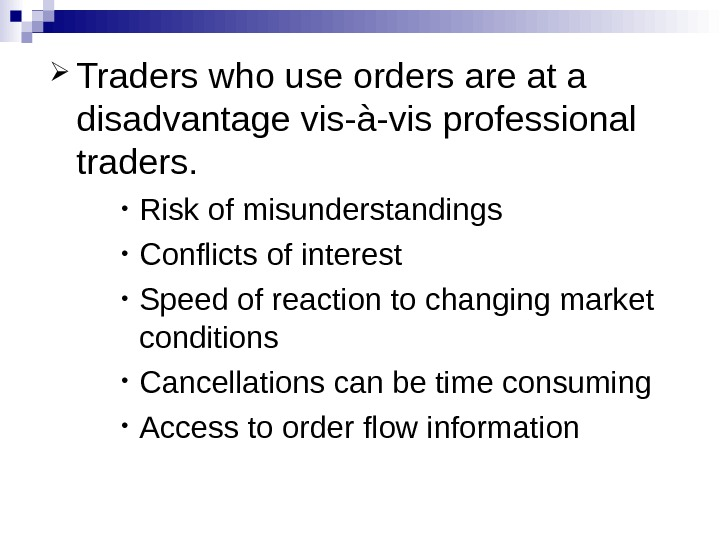 Traders who use orders are at a disadvantage vis-à-vis professional traders.  • Risk of