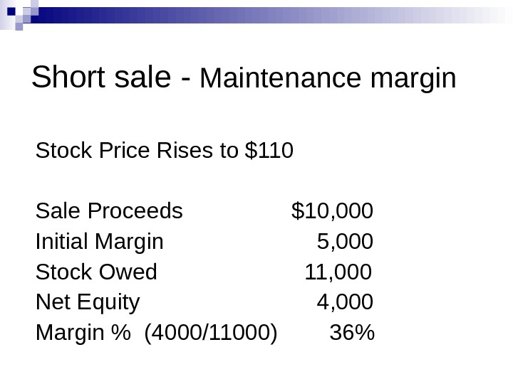 Short sale - Maintenance margin Stock Price Rises to $110 Sale Proceeds $10, 000 Initial Margin