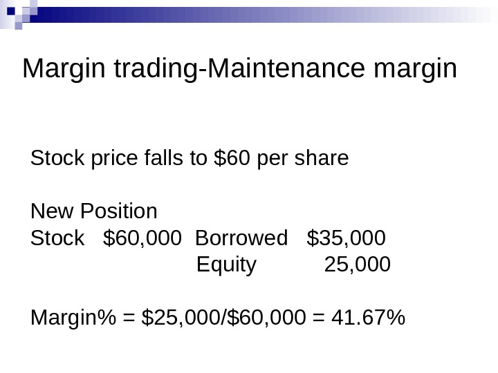 Margin trading-Maintenance margin Stock price falls to $60 per share New Position Stock  $60, 000