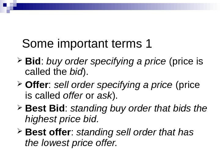 Some important terms 1 Bid :  buy order specifying a price (price is called the