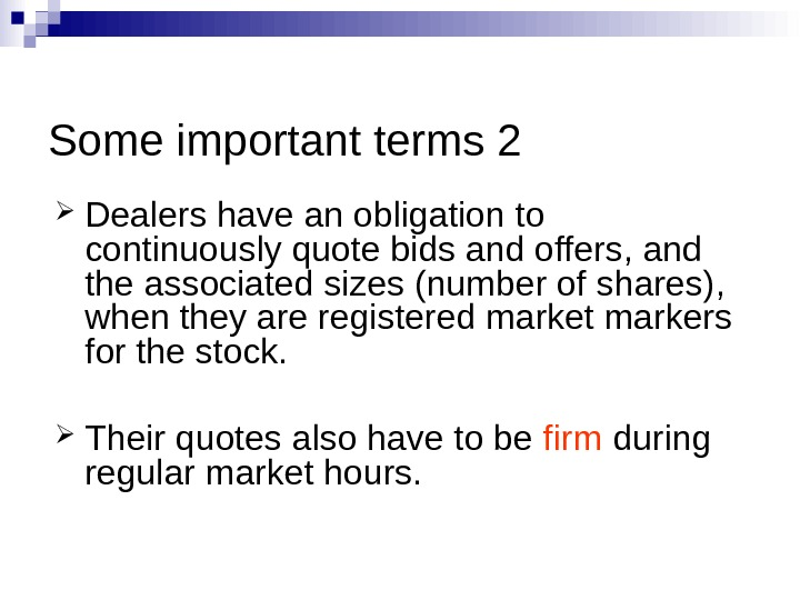 Some important terms 2 Dealers have an obligation to continuously quote bids and offers, and the