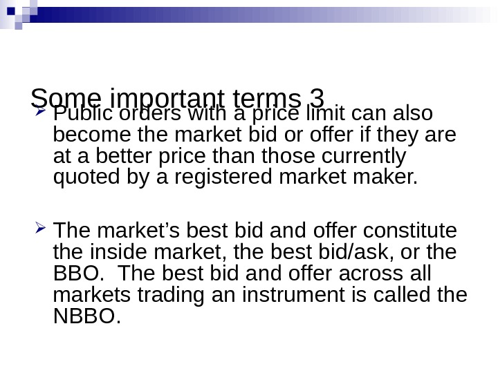Some important terms 3 Public orders with a price limit can also become the market bid