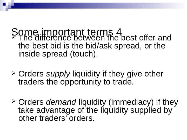 Some important terms 4 The difference between the best offer and the best bid is the