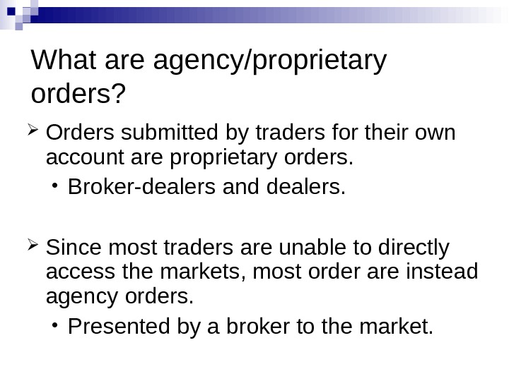What are agency/proprietary orders?  Orders submitted by traders for their own account are proprietary orders.