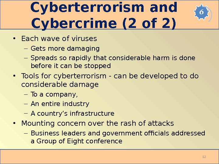 Cyberterrorism and Cybercrime (2 of 2) • Each wave of viruses – Gets more damaging –